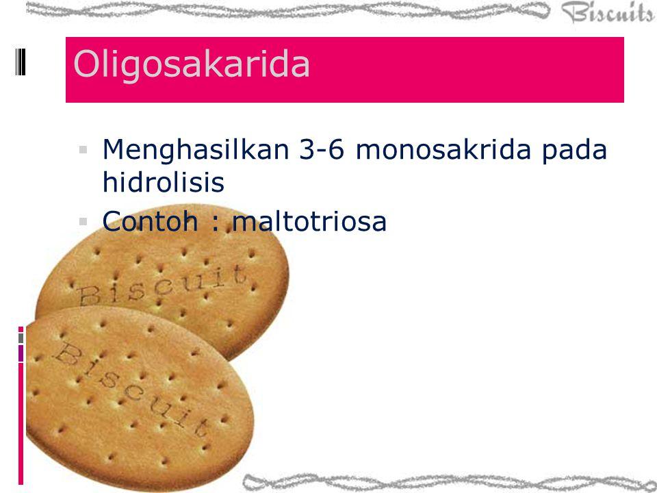 Oligosakarida  Menghasilkan 3-6 monosakrida pada hidrolisis  Contoh : maltotriosa