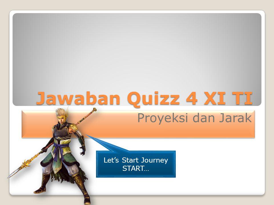 Jawaban Quizz 4 XI TI Proyeksi dan Jarak Let's Start Journey START…