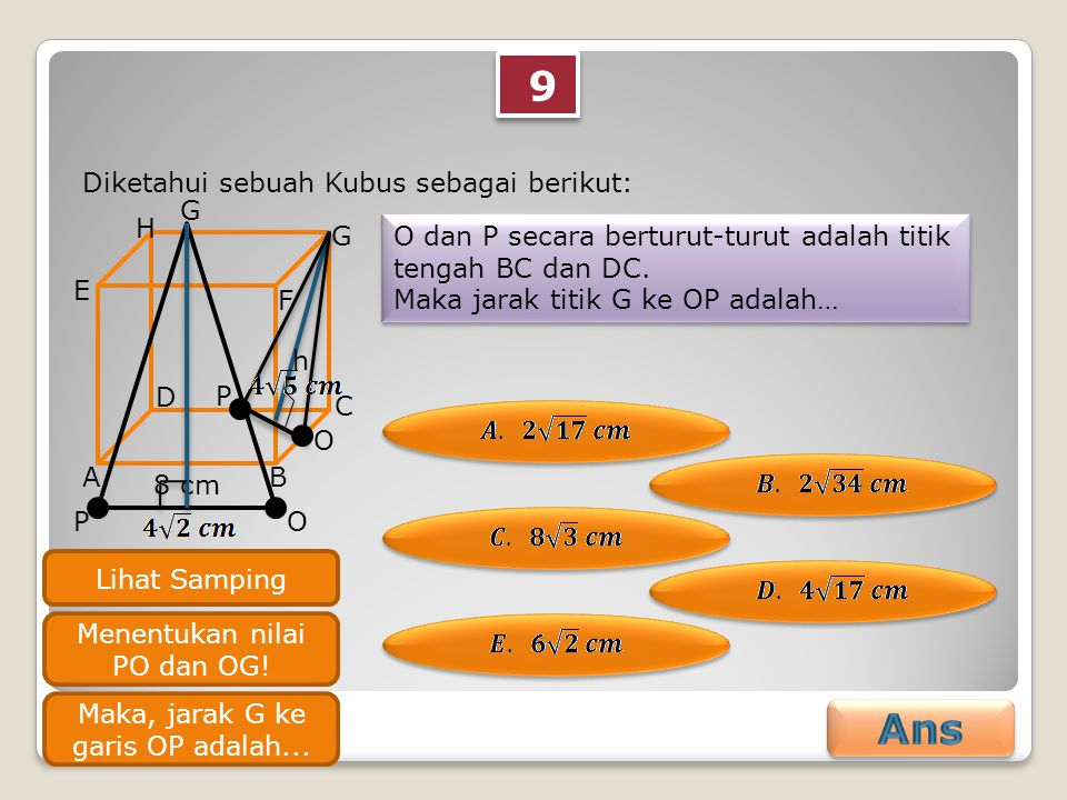 9 9 Diketahui sebuah Kubus sebagai berikut: O dan P secara berturut-turut adalah titik tengah BC dan DC.