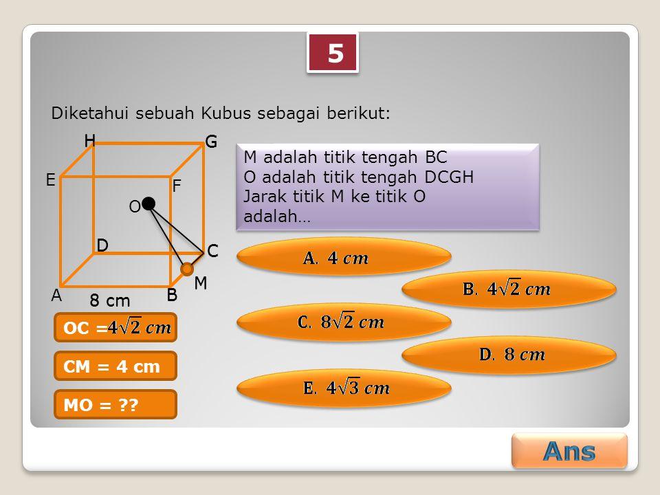 5 5 Diketahui sebuah Kubus sebagai berikut: M adalah titik tengah BC O adalah titik tengah DCGH Jarak titik M ke titik O adalah… M adalah titik tengah BC O adalah titik tengah DCGH Jarak titik M ke titik O adalah… AB C D E F G H M 8 cm B C D G H M O OC = CM = 4 cm MO =