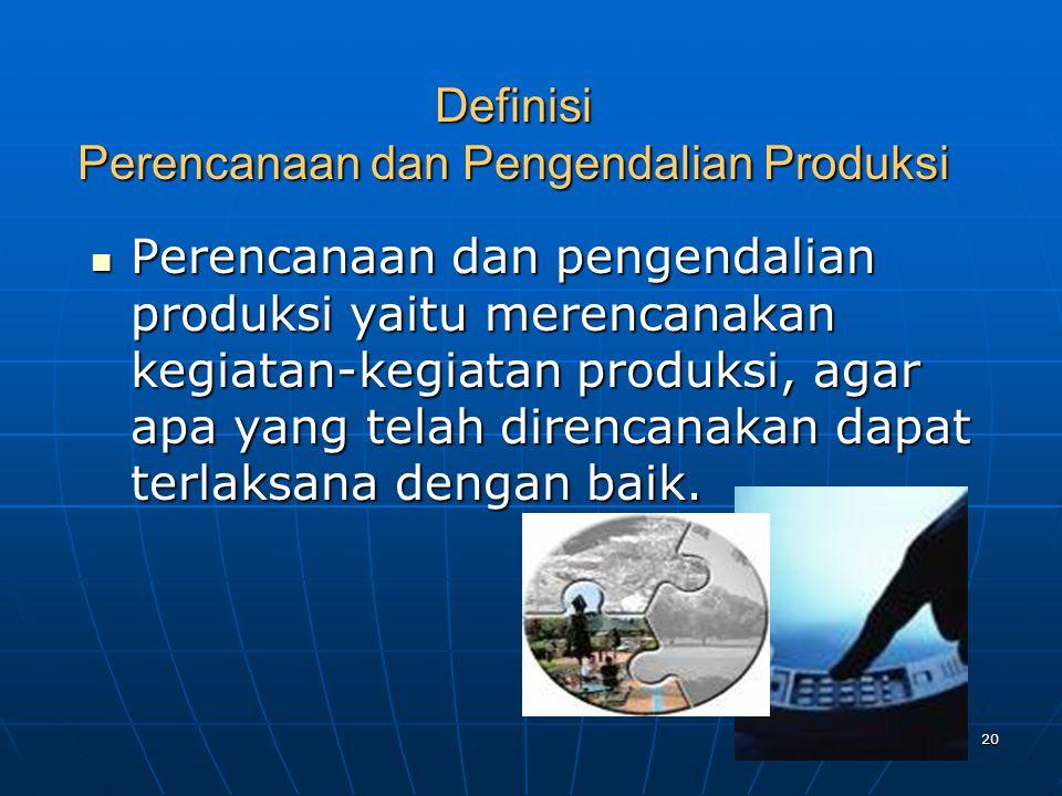 20 Definisi Perencanaan dan Pengendalian Produksi Perencanaan dan pengendalian produksi yaitu merencanakan kegiatan-kegiatan produksi, agar apa yang t