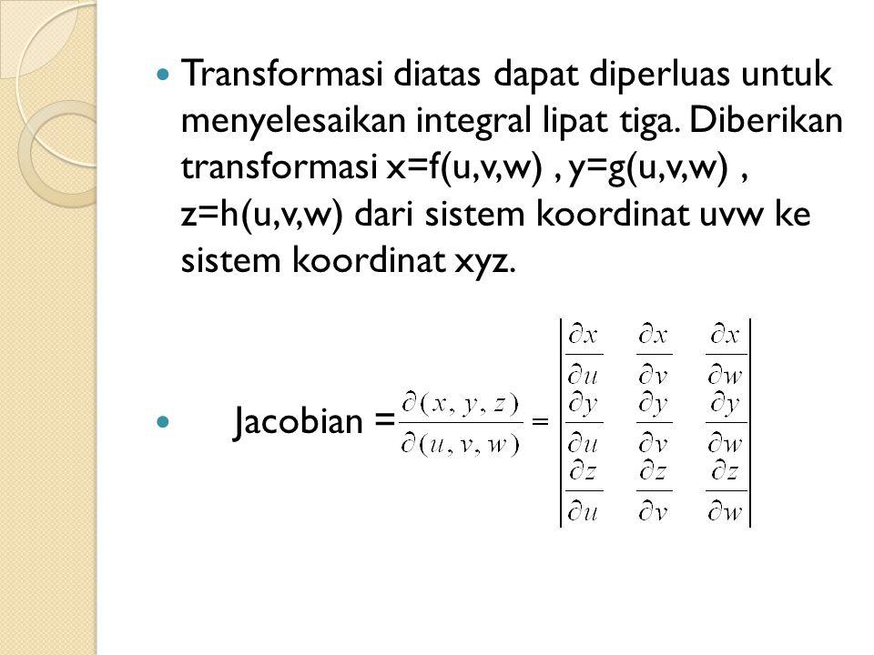 Transformasi diatas dapat diperluas untuk menyelesaikan integral lipat tiga. Diberikan transformasi x=f(u,v,w), y=g(u,v,w), z=h(u,v,w) dari sistem koo