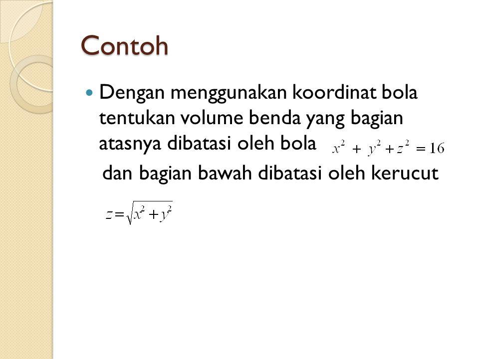 Contoh Dengan menggunakan koordinat bola tentukan volume benda yang bagian atasnya dibatasi oleh bola dan bagian bawah dibatasi oleh kerucut