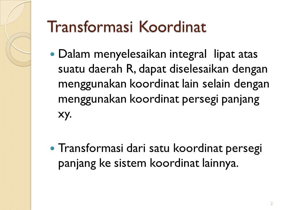 Transformasi diatas dapat diperluas untuk menyelesaikan integral lipat tiga.