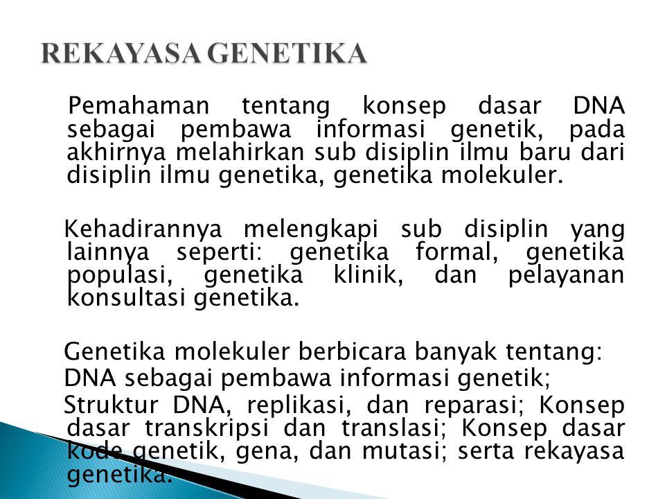 Penerapan teknik Biologimolekuler untuk mengubah susunan genetik dalam kromosom atau mengubah sistem ekspresi genetik yang diarahkan pada kemanfaatan tertentu