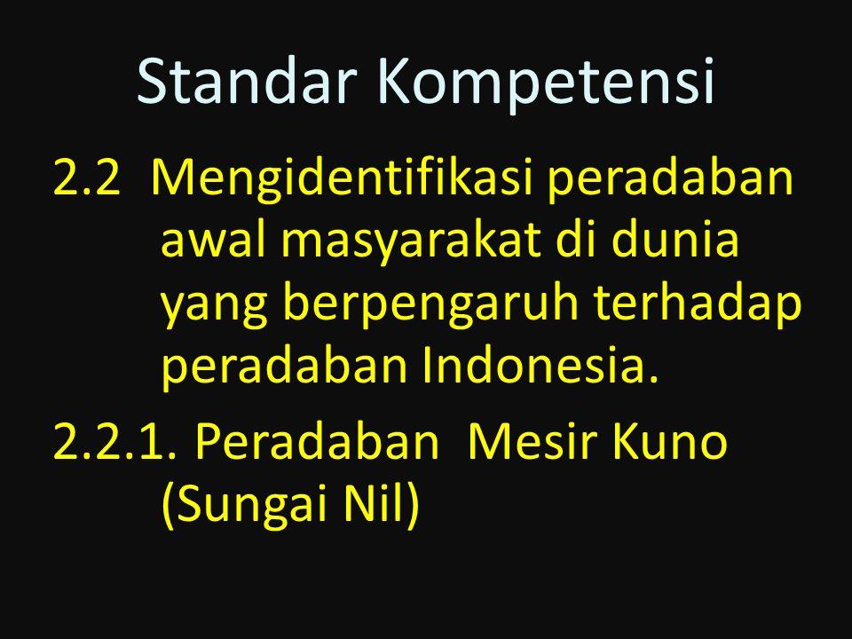2.2 Mengidentifikasi peradaban awal masyarakat di dunia yang berpengaruh terhadap peradaban Indonesia. 2.2.1. Peradaban Mesir Kuno (Sungai Nil) Standa
