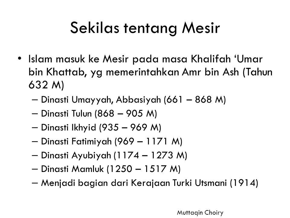 Sekilas tentang Mesir Islam masuk ke Mesir pada masa Khalifah 'Umar bin Khattab, yg memerintahkan Amr bin Ash (Tahun 632 M) – Dinasti Umayyah, Abbasiy