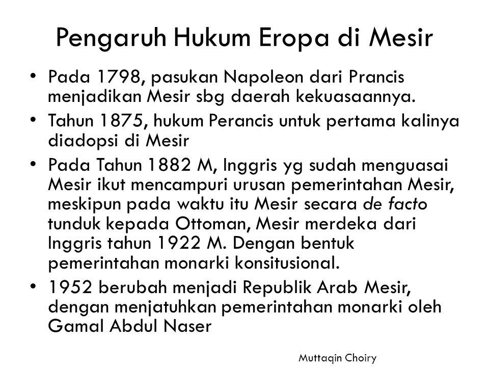 Pengaruh Hukum Eropa di Mesir Pada 1798, pasukan Napoleon dari Prancis menjadikan Mesir sbg daerah kekuasaannya. Tahun 1875, hukum Perancis untuk pert