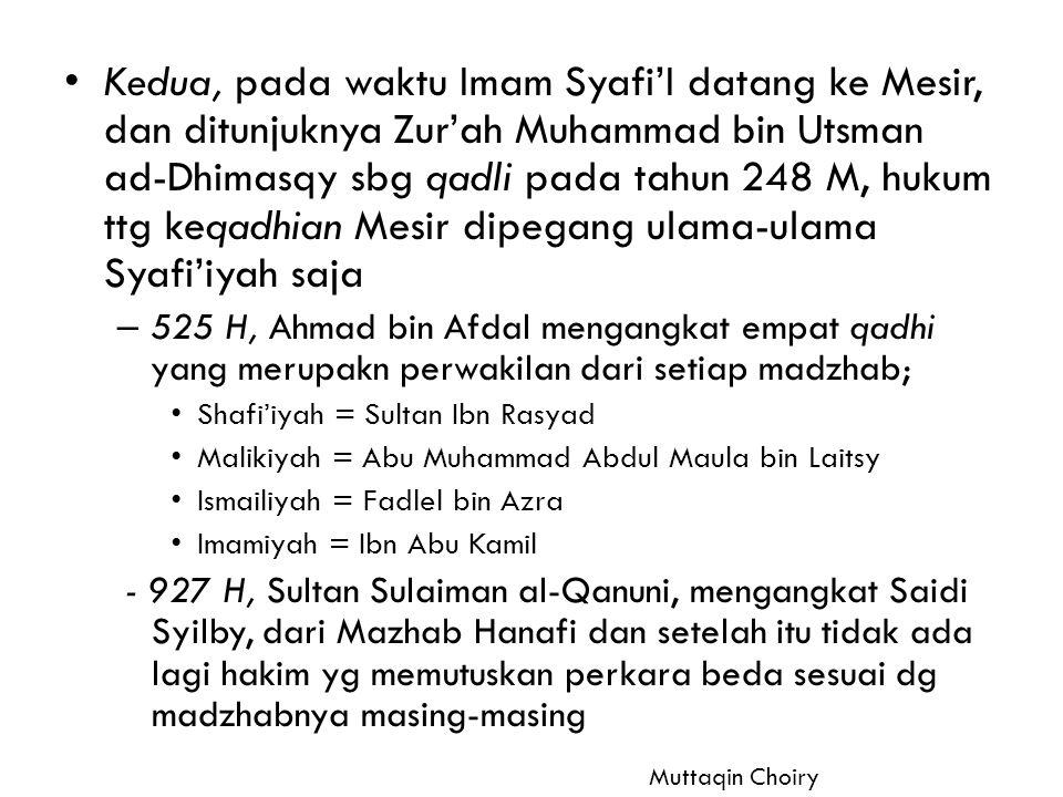 Kedua, pada waktu Imam Syafi'I datang ke Mesir, dan ditunjuknya Zur'ah Muhammad bin Utsman ad-Dhimasqy sbg qadli pada tahun 248 M, hukum ttg keqadhian