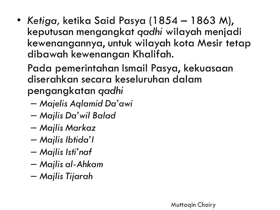Peradilan Islam Mesir Modern Fase Pembaruan Qadha Tahun 1875 dibentuk mahkamah al-Ahliyah,; Mahkamah Mukhalitah, (U orang2 asing, yg memiliki hak Istimewa menurut peradilan Mesir) Mahkamah Ahliyah (u org mesir dan asing yg tidak mempunyai hak istimewa; Mahkamah Syar'iyah (menyangkut persoalan ahwal asy-sykahsiyyah) Muttaqin Choiry