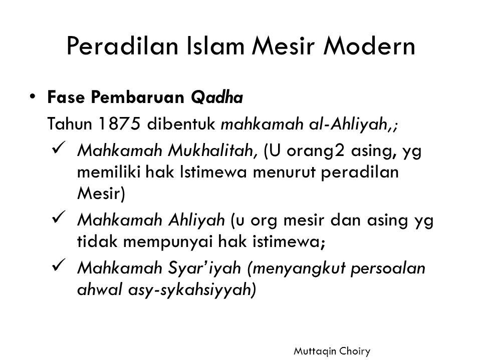Peradilan Islam Mesir Modern Fase Pembaruan Qadha Tahun 1875 dibentuk mahkamah al-Ahliyah,; Mahkamah Mukhalitah, (U orang2 asing, yg memiliki hak Isti