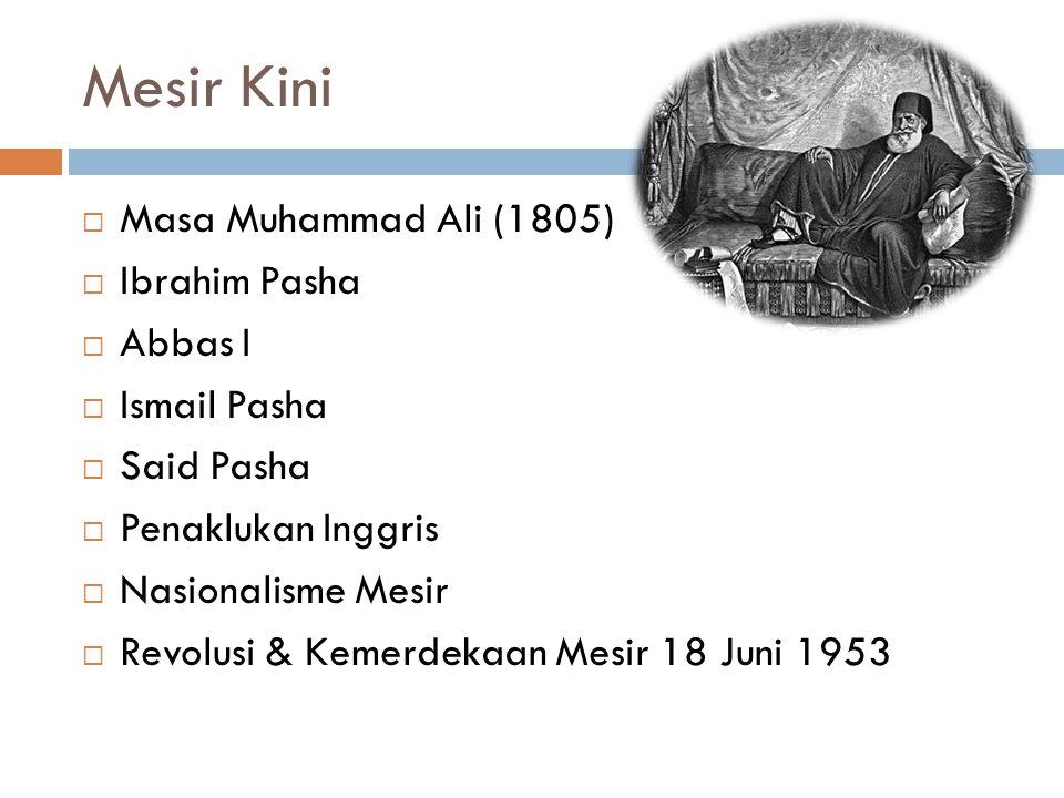 Mesir Kini  Masa Muhammad Ali (1805)  Ibrahim Pasha  Abbas I  Ismail Pasha  Said Pasha  Penaklukan Inggris  Nasionalisme Mesir  Revolusi & Kem