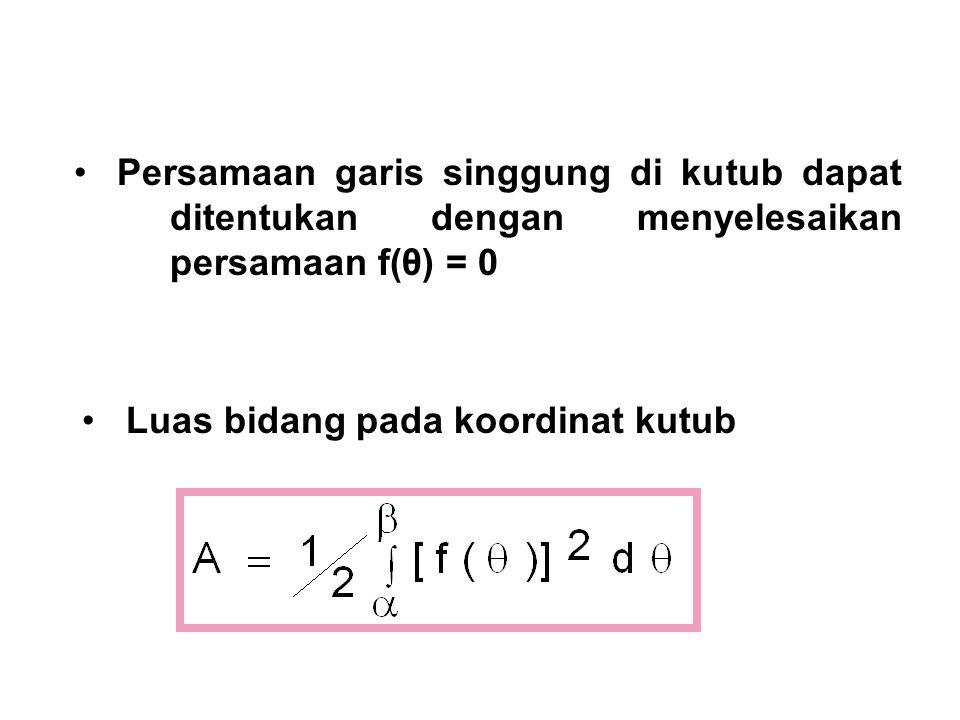 Luas bidang pada koordinat kutub Persamaan garis singgung di kutub dapat ditentukan dengan menyelesaikan persamaan f(θ) = 0