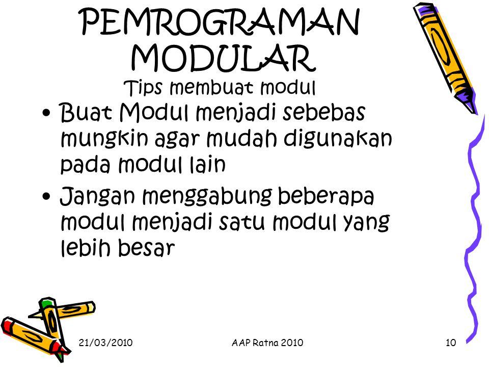 21/03/2010AAP Ratna 201010 PEMROGRAMAN MODULAR Tips membuat modul Buat Modul menjadi sebebas mungkin agar mudah digunakan pada modul lain Jangan mengg