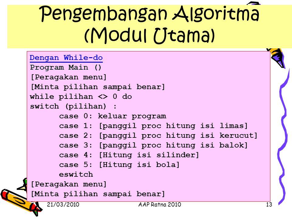 21/03/2010AAP Ratna 201013 Pengembangan Algoritma (Modul Utama) Dengan While-do Program Main () [Peragakan menu] [Minta pilihan sampai benar] while pi