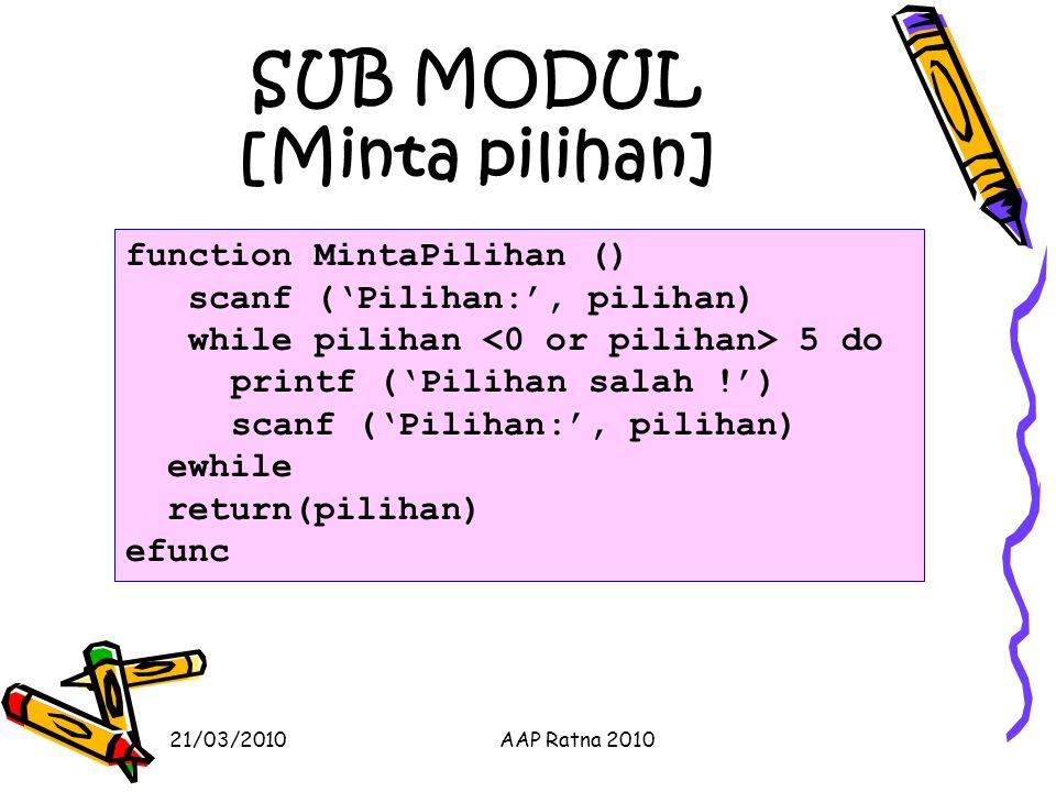SUB MODUL [Minta pilihan] 21/03/2010AAP Ratna 2010 function MintaPilihan () scanf ('Pilihan:', pilihan) while pilihan 5 do printf ('Pilihan salah !')