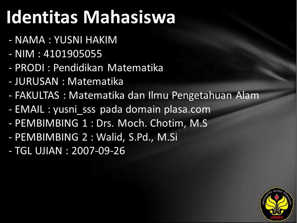Identitas Mahasiswa - NAMA : YUSNI HAKIM - NIM : 4101905055 - PRODI : Pendidikan Matematika - JURUSAN : Matematika - FAKULTAS : Matematika dan Ilmu Pengetahuan Alam - EMAIL : yusni_sss pada domain plasa.com - PEMBIMBING 1 : Drs.