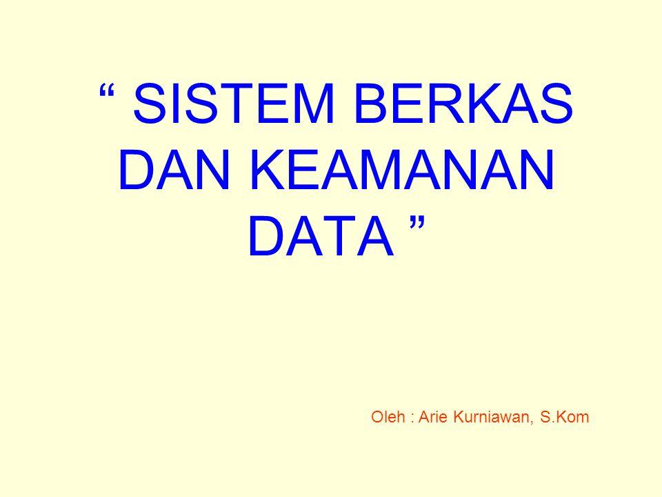 """"""" SISTEM BERKAS DAN KEAMANAN DATA """" Oleh : Arie Kurniawan, S.Kom"""