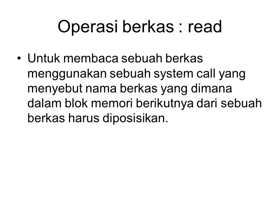 Operasi berkas : read Untuk membaca sebuah berkas menggunakan sebuah system call yang menyebut nama berkas yang dimana dalam blok memori berikutnya da