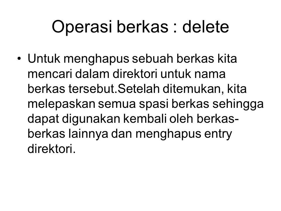 Operasi berkas : delete Untuk menghapus sebuah berkas kita mencari dalam direktori untuk nama berkas tersebut.Setelah ditemukan, kita melepaskan semua