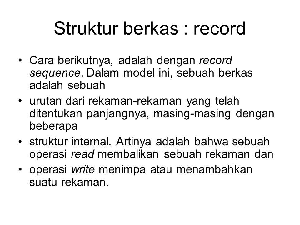 Struktur berkas : record Cara berikutnya, adalah dengan record sequence. Dalam model ini, sebuah berkas adalah sebuah urutan dari rekaman-rekaman yang