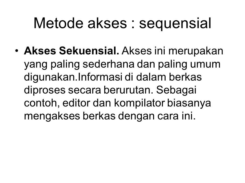 Metode akses : sequensial Akses Sekuensial. Akses ini merupakan yang paling sederhana dan paling umum digunakan.Informasi di dalam berkas diproses sec