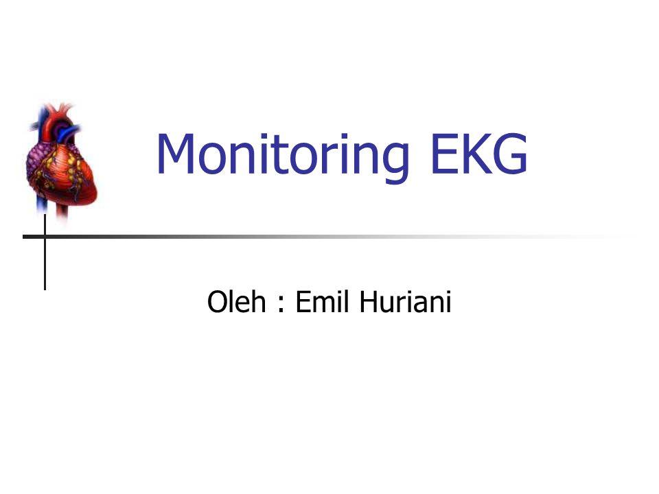 Monitoring EKG Oleh : Emil Huriani