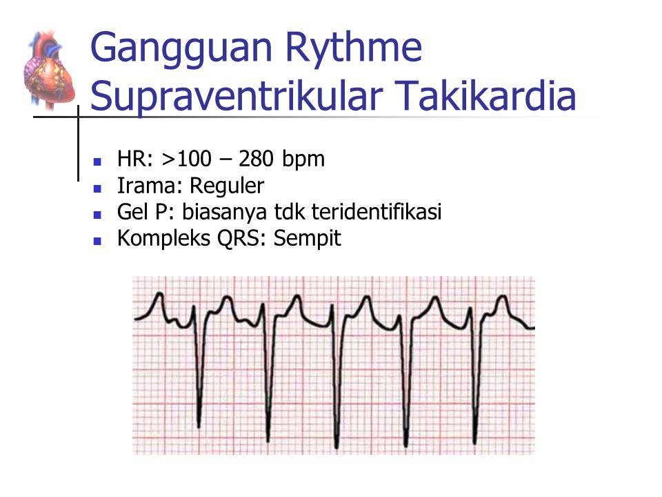Gangguan Rythme Supraventrikular Takikardia HR: >100 – 280 bpm Irama: Reguler Gel P: biasanya tdk teridentifikasi Kompleks QRS: Sempit