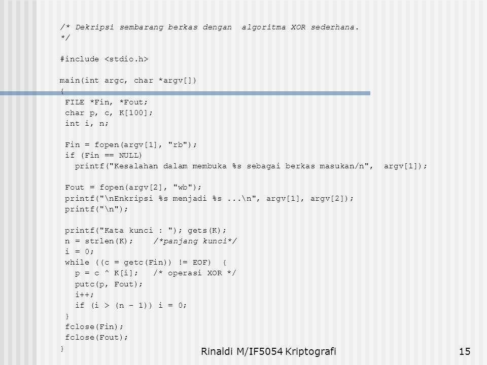 Rinaldi M/IF5054 Kriptografi15 /* Dekripsi sembarang berkas dengan algoritma XOR sederhana. */ #include main(int argc, char *argv[]) { FILE *Fin, *Fou