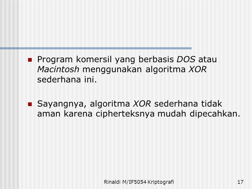Rinaldi M/IF5054 Kriptografi17 Program komersil yang berbasis DOS atau Macintosh menggunakan algoritma XOR sederhana ini. Sayangnya, algoritma XOR sed