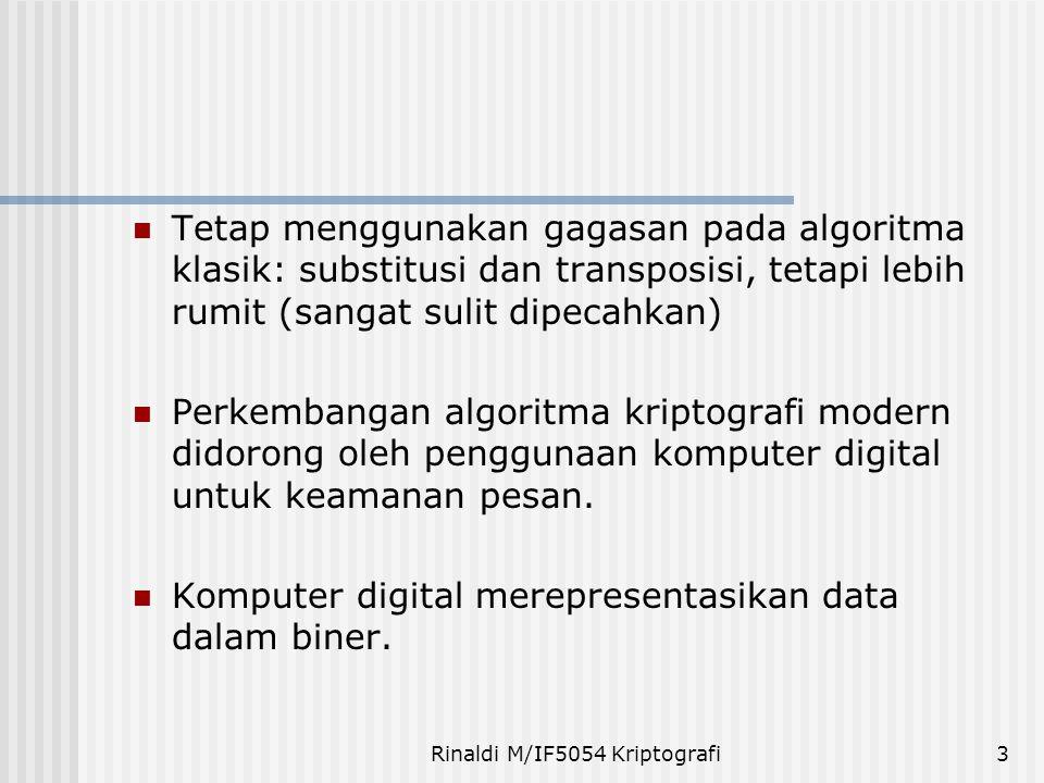 Rinaldi M/IF5054 Kriptografi3 Tetap menggunakan gagasan pada algoritma klasik: substitusi dan transposisi, tetapi lebih rumit (sangat sulit dipecahkan