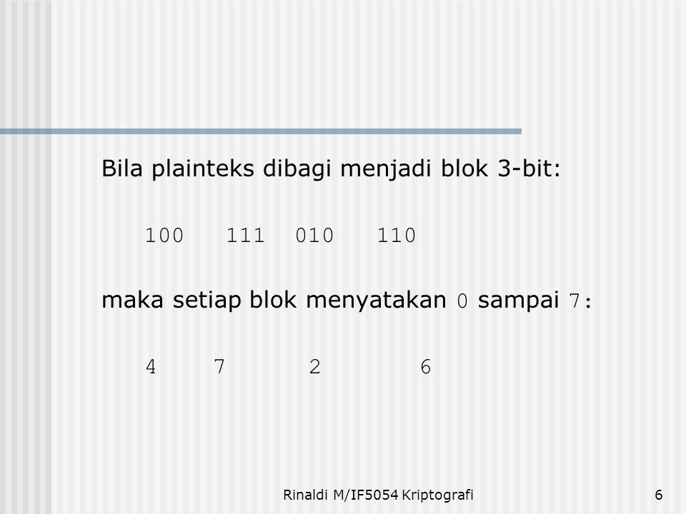 Rinaldi M/IF5054 Kriptografi7 Padding bits: bit-bit tambahan jika ukuran blok terakhir tidak mencukupi panjang blok Contoh: Plainteks 100111010110 Bila dibagi menjadi blok 5-bit: 10011 10101 00010 Padding bits mengakibatkan ukuran plainteks hasil dekripsi lebih besar daripada ukuran plainteks semula.