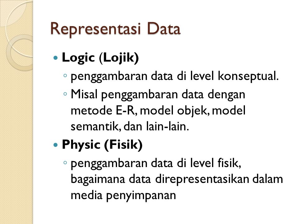 Representasi Data Logic (Lojik) ◦ penggambaran data di level konseptual.