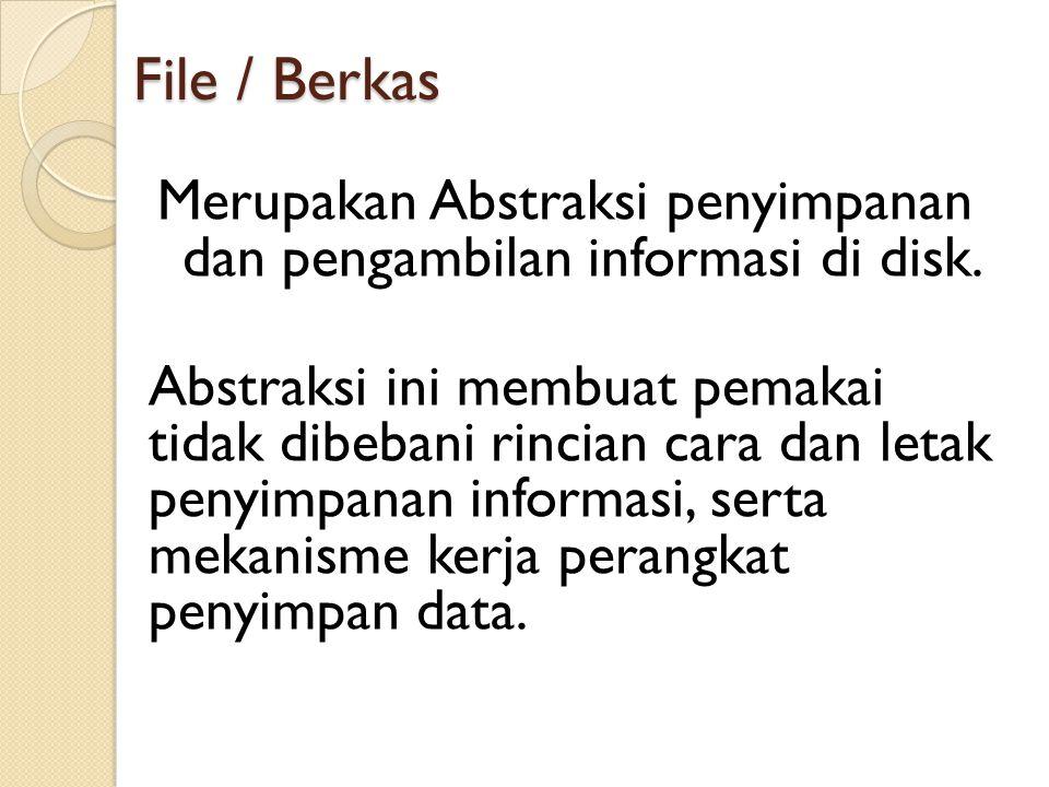 File / Berkas Merupakan Abstraksi penyimpanan dan pengambilan informasi di disk.