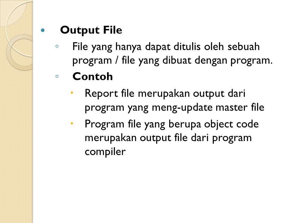 Output File ◦ File yang hanya dapat ditulis oleh sebuah program / file yang dibuat dengan program.