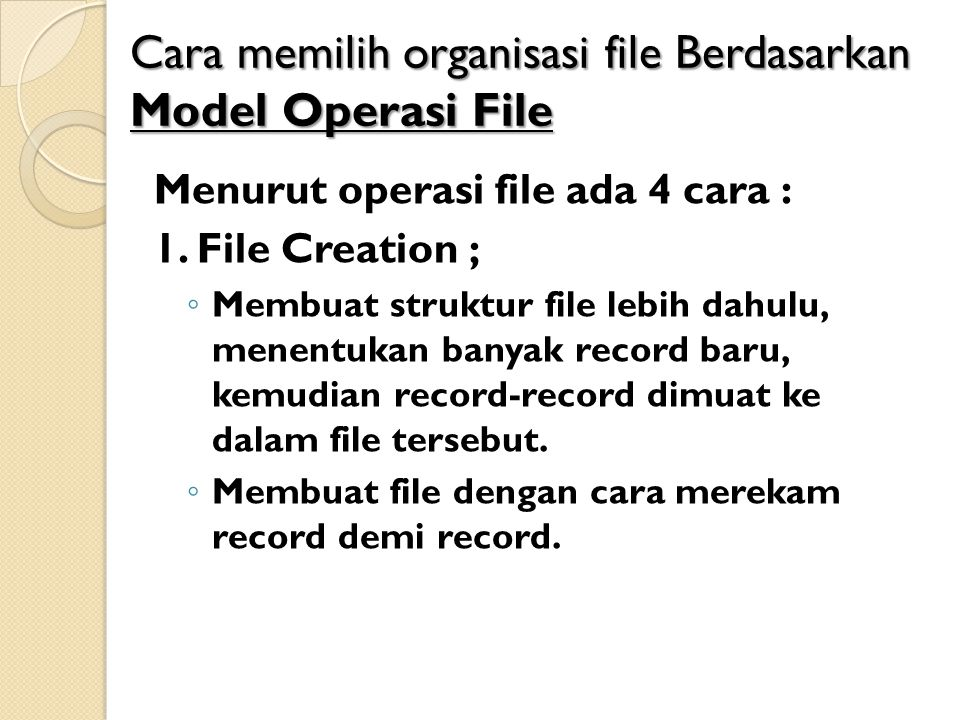 2. File Update; ◦ Untuk menjaga agar file tetap up to date. ◦ Insert / Add, Modification, Deletion.