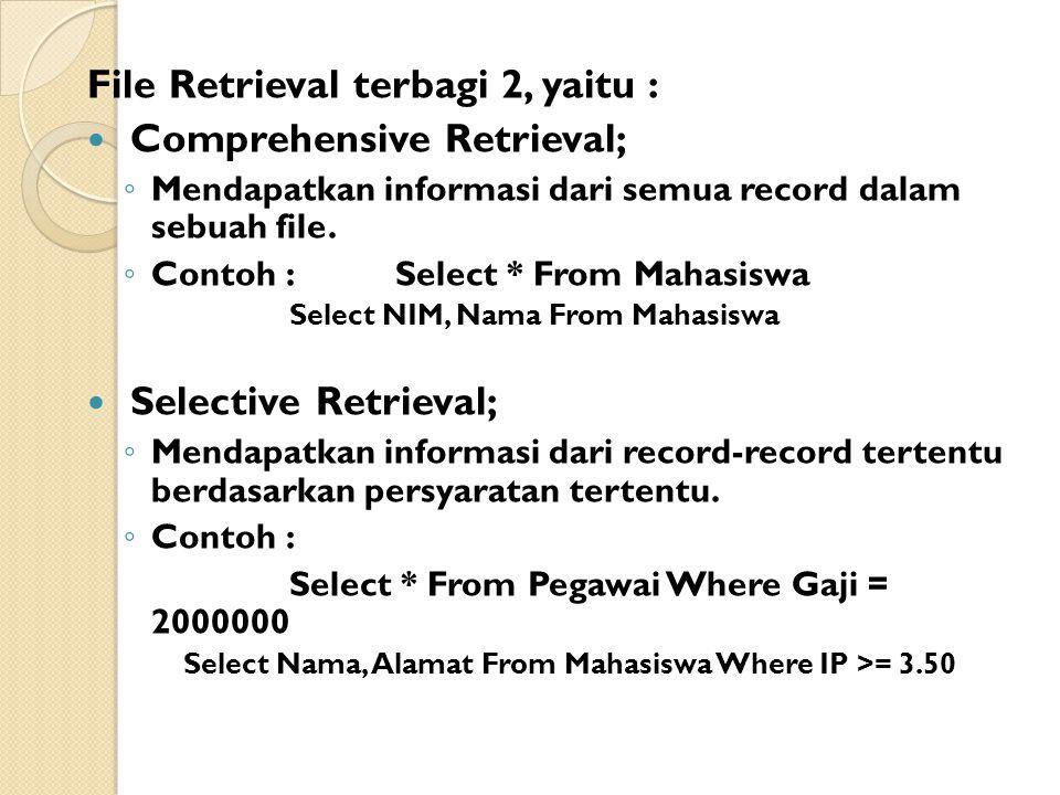 File Retrieval terbagi 2, yaitu : Comprehensive Retrieval; ◦ Mendapatkan informasi dari semua record dalam sebuah file.