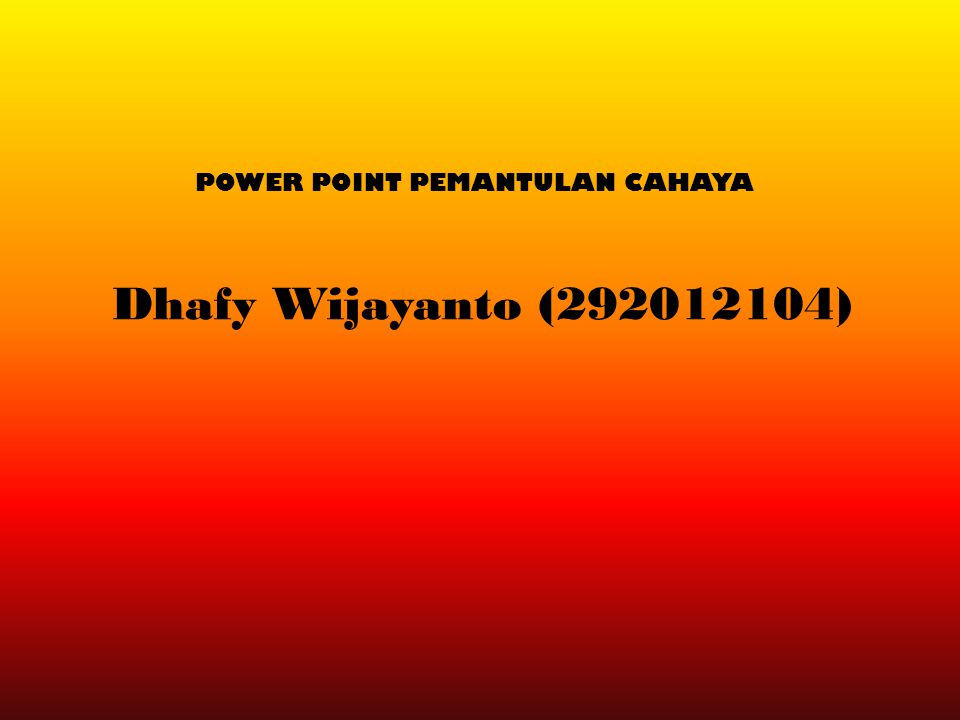 Dhafy Wijayanto (292012104) POWER POINT PEMANTULAN CAHAYA