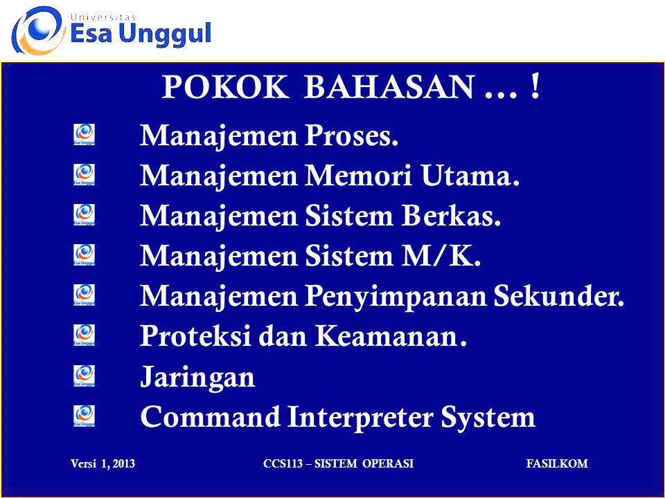 Versi 1, 2013CCS113 – SISTEM OPERASIFASILKOM Manajemen Proses.