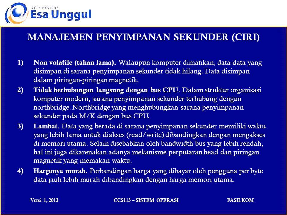 Versi 1, 2013CCS113 – SISTEM OPERASIFASILKOM MANAJEMEN PENYIMPANAN SEKUNDER (CIRI) 1) Non volatile (tahan lama).
