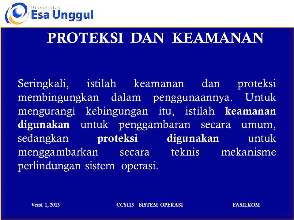 Versi 1, 2013CCS113 – SISTEM OPERASIFASILKOM PROTEKSI DAN KEAMANAN Seringkali, istilah keamanan dan proteksi membingungkan dalam penggunaannya.