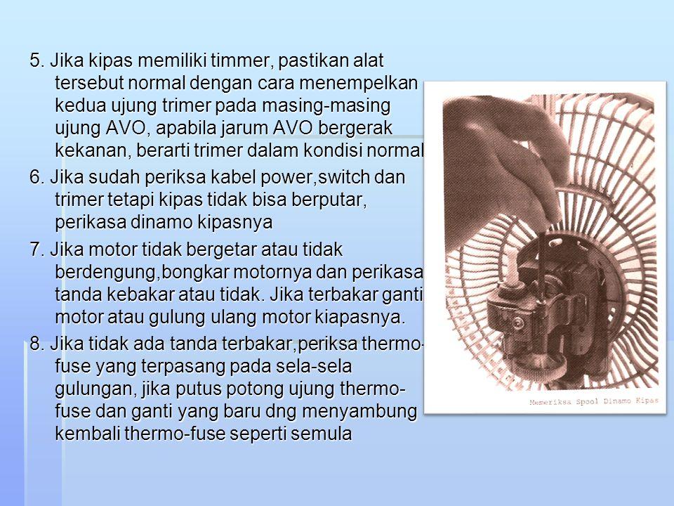 5. Jika kipas memiliki timmer, pastikan alat tersebut normal dengan cara menempelkan kedua ujung trimer pada masing-masing ujung AVO, apabila jarum AV