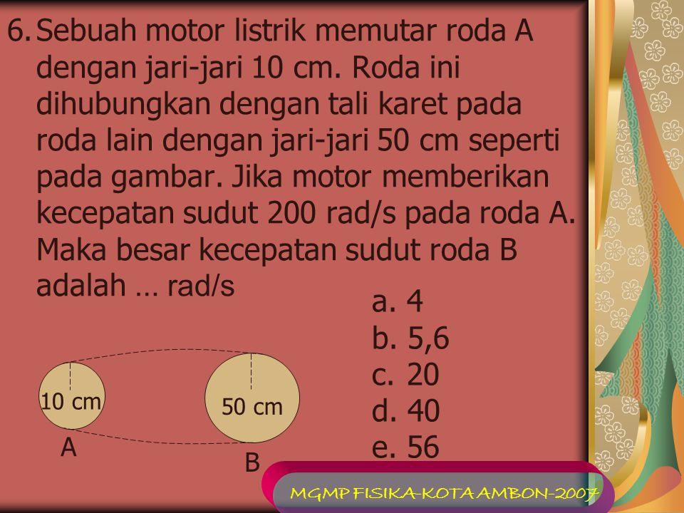 6.Sebuah motor listrik memutar roda A dengan jari-jari 10 cm. Roda ini dihubungkan dengan tali karet pada roda lain dengan jari-jari 50 cm seperti pad