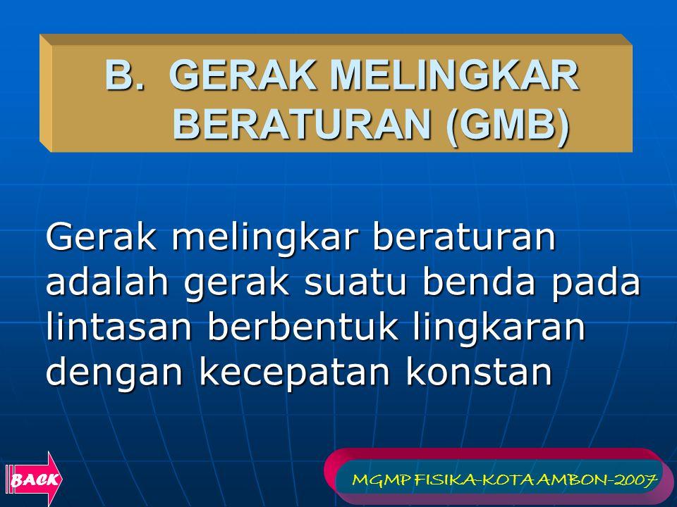 B. GERAK MELINGKAR BERATURAN (GMB) Gerak melingkar beraturan adalah gerak suatu benda pada lintasan berbentuk lingkaran dengan kecepatan konstan BACK