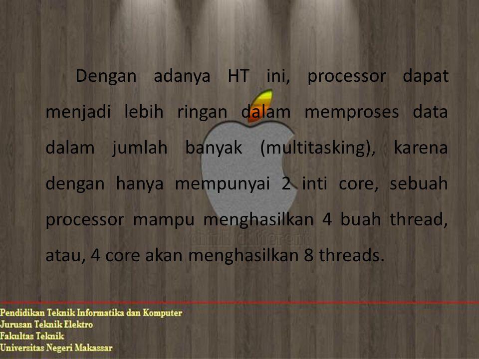 Dengan adanya HT ini, processor dapat menjadi lebih ringan dalam memproses data dalam jumlah banyak (multitasking), karena dengan hanya mempunyai 2 in