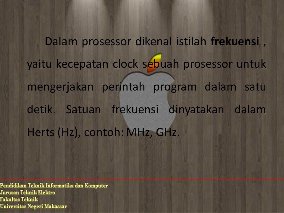 Dalam prosessor dikenal istilah frekuensi, yaitu kecepatan clock sebuah prosessor untuk mengerjakan perintah program dalam satu detik. Satuan frekuens