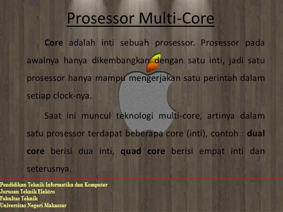 Prosessor Multi-Core Core adalah inti sebuah prosessor. Prosessor pada awalnya hanya dikembangkan dengan satu inti, jadi satu prosessor hanya mampu me