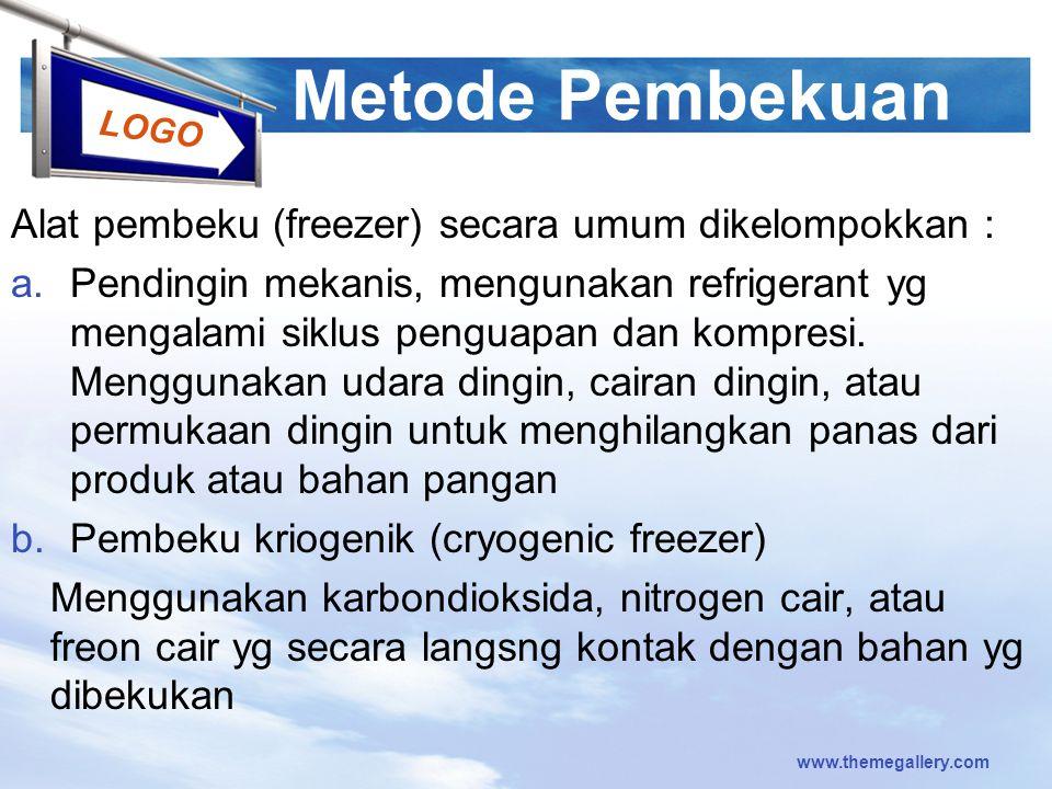 LOGO Metode Pembekuan Alat pembeku (freezer) secara umum dikelompokkan : a.Pendingin mekanis, mengunakan refrigerant yg mengalami siklus penguapan dan
