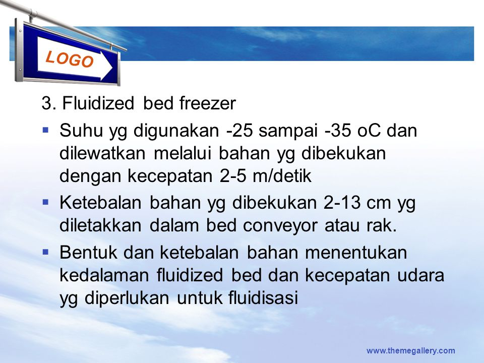 LOGO 3. Fluidized bed freezer  Suhu yg digunakan -25 sampai -35 oC dan dilewatkan melalui bahan yg dibekukan dengan kecepatan 2-5 m/detik  Ketebalan