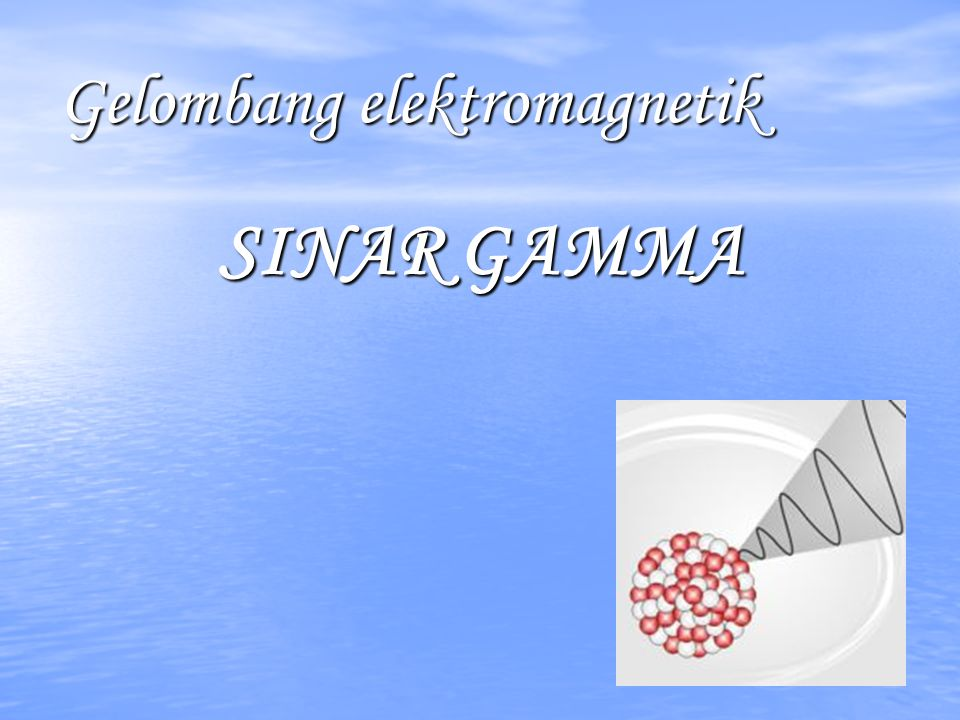 Gelombang elektromagnetik SINAR GAMMA